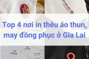 Top 4 nơi in thêu áo thun, may đồng phục ở Gia Lai