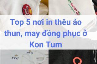 Top 5 nơi in thêu áo thun, may đồng phục ở Kon Tum