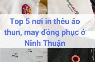 Top 5 nơi in thêu áo thun, may đồng phục ở Ninh Thuận